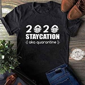 2020 Staycation Aka Quarantine Funny Stay at Home Shirt