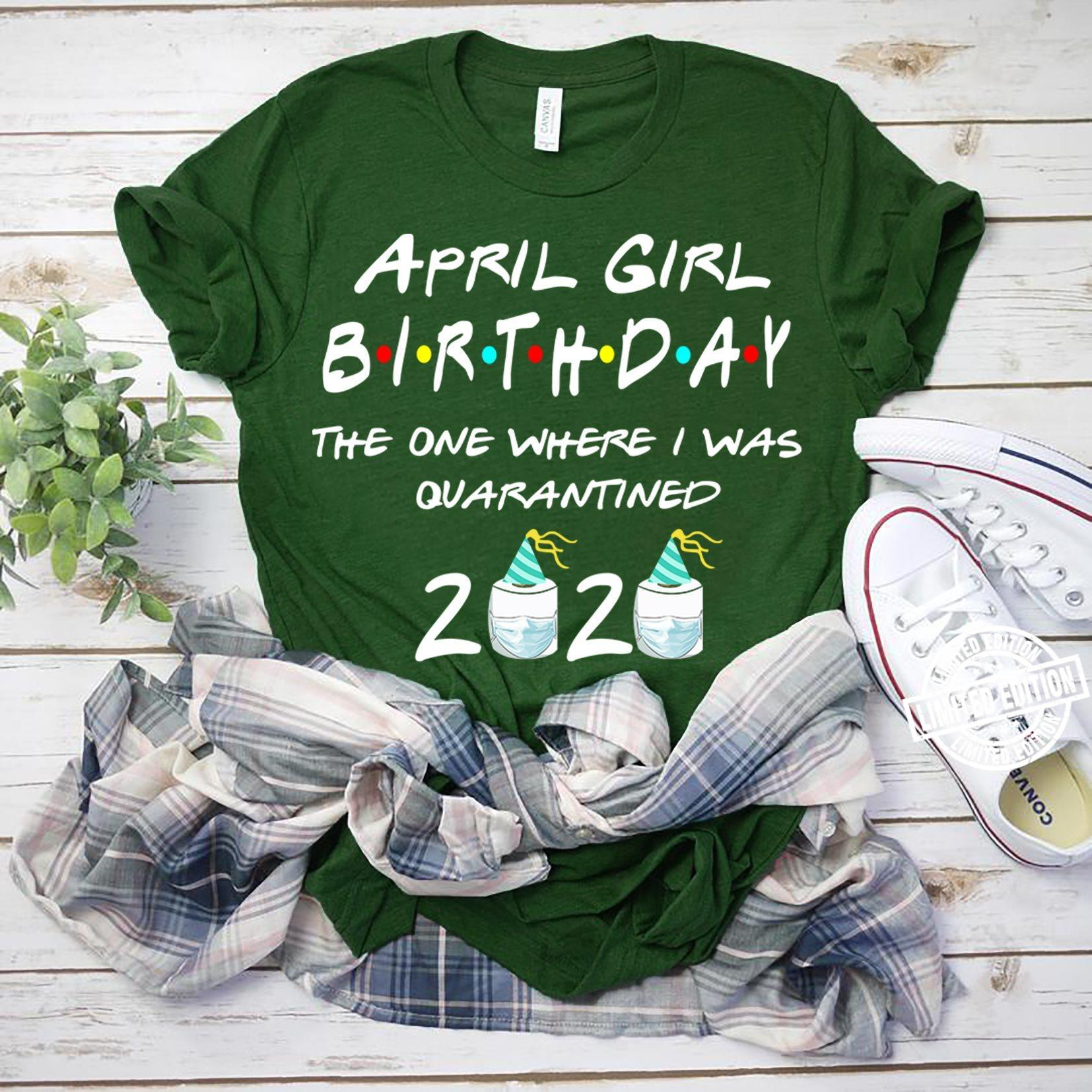 April girl birthday the one where I was quarantined 2020 shirt