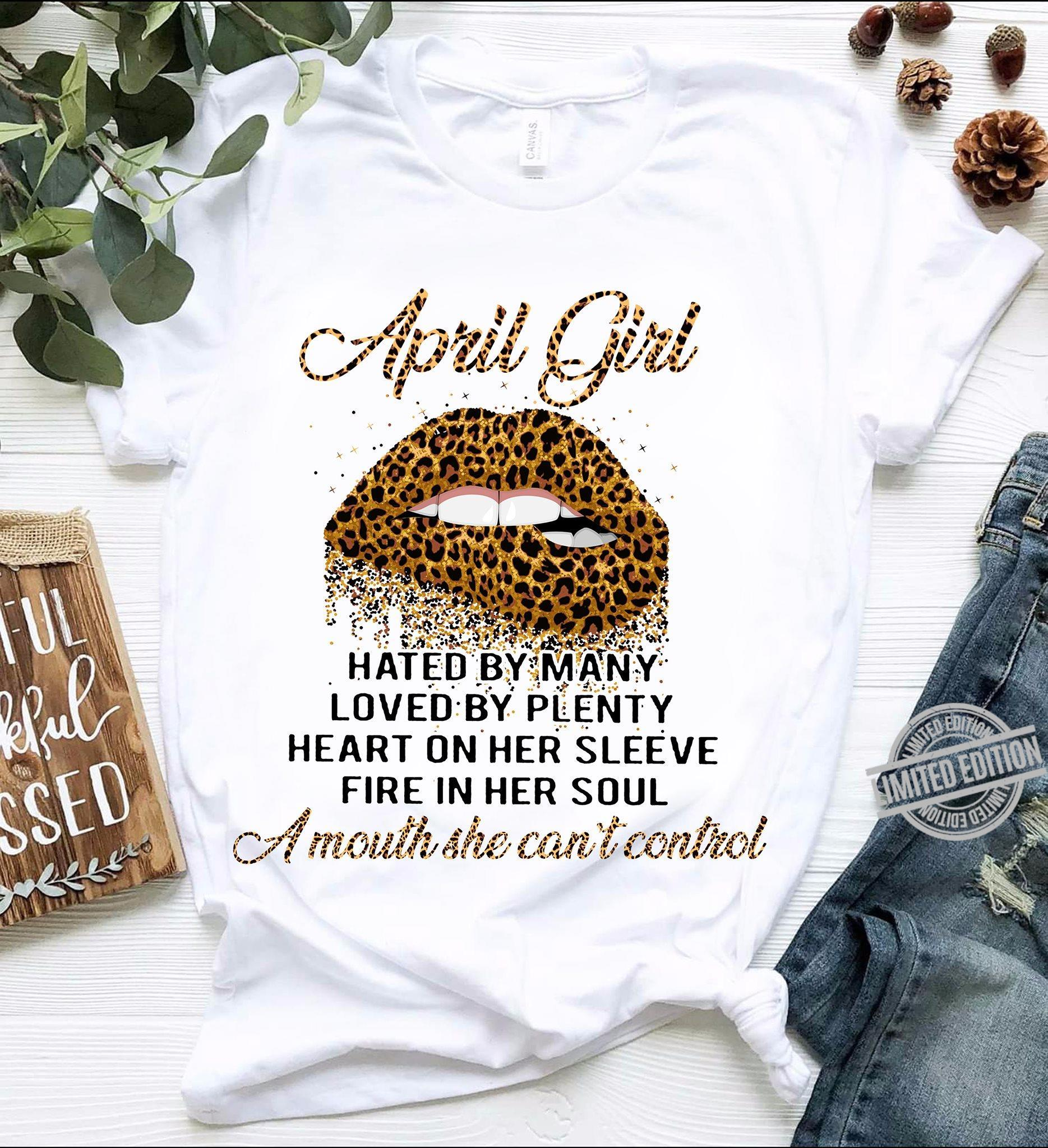 April girl hated by many loved by plenty heart on her sleeve shirt