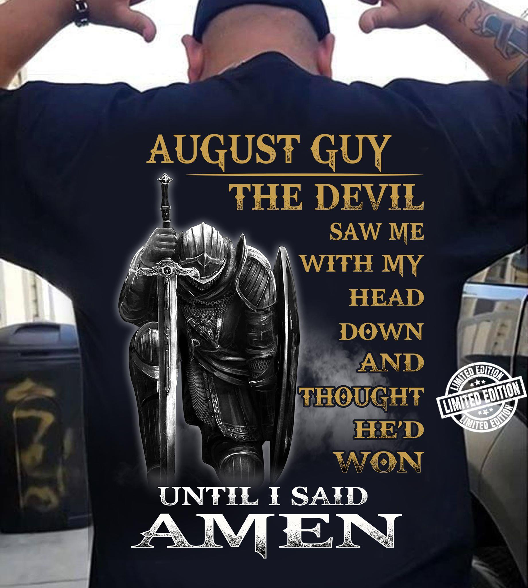 August guy the devil saw me with my head down and thought he'd won ubtil i said amen shirt