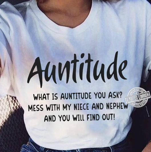 Auntitude what is auntitude you ask mess with my niece shirt