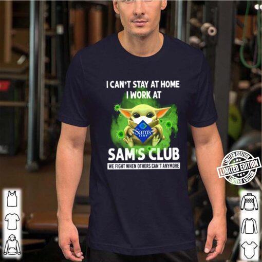 Baby Yoda I can't stay at home I work at Sam's Club Coronavirus shirt
