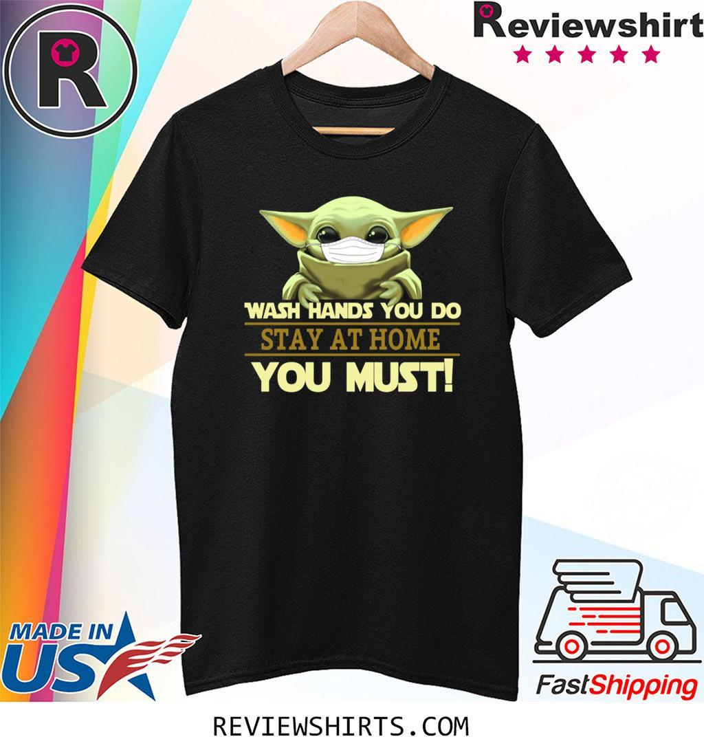 Baby Yoda Wash Hands You Do Stay At Home You Must Shirt
