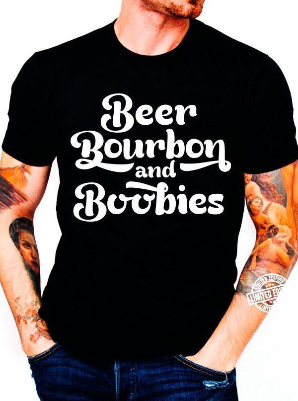 Beer bourbon and boobies shirt