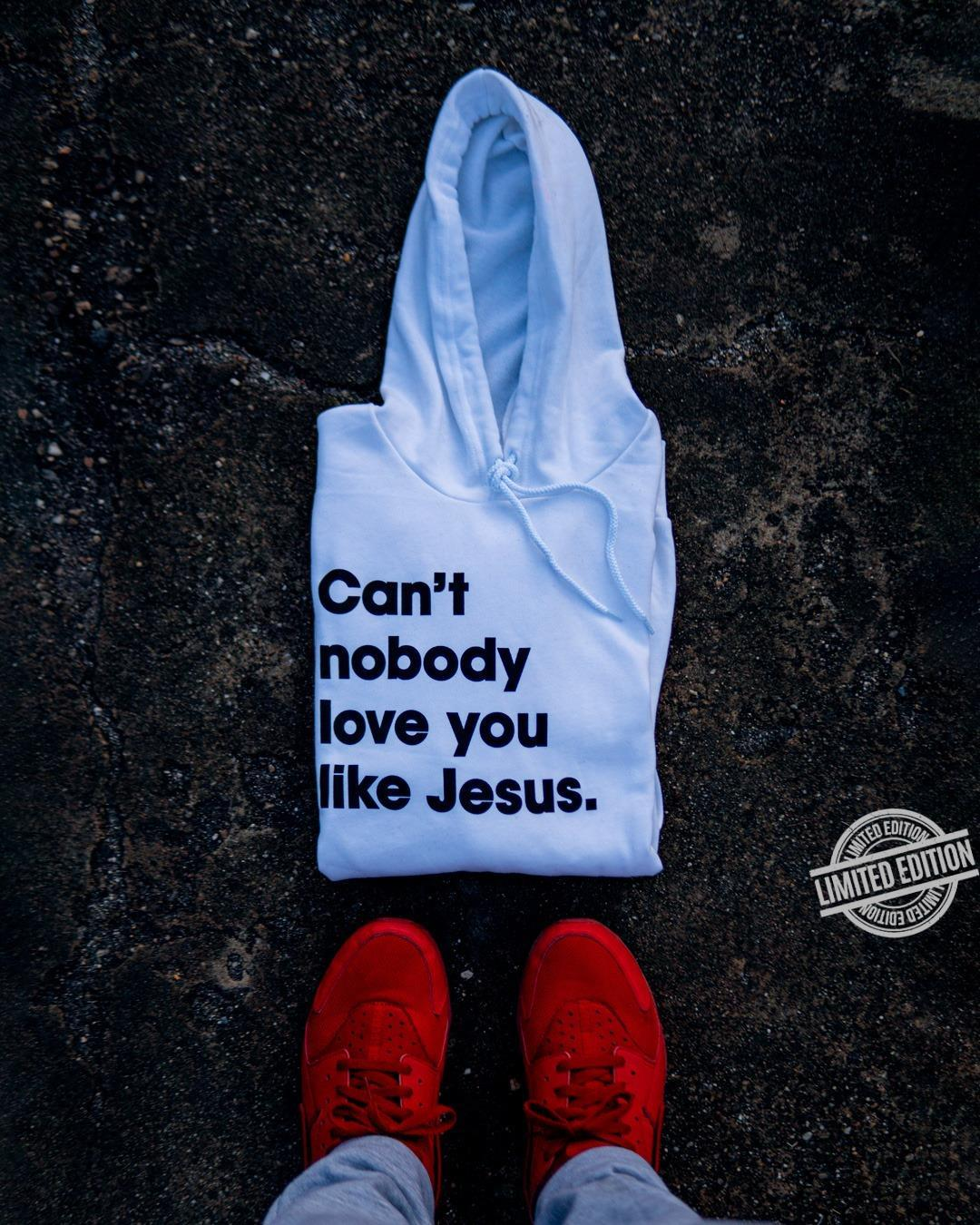 Can't nobody love you like jesus t shirt