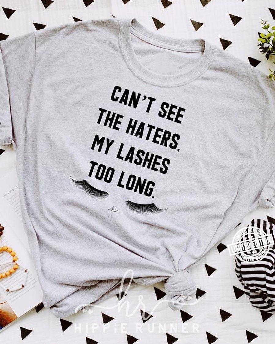 Can't see the haters my lashes too long shirt