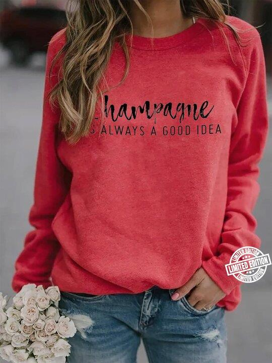 Champagne is always a good idea shirt