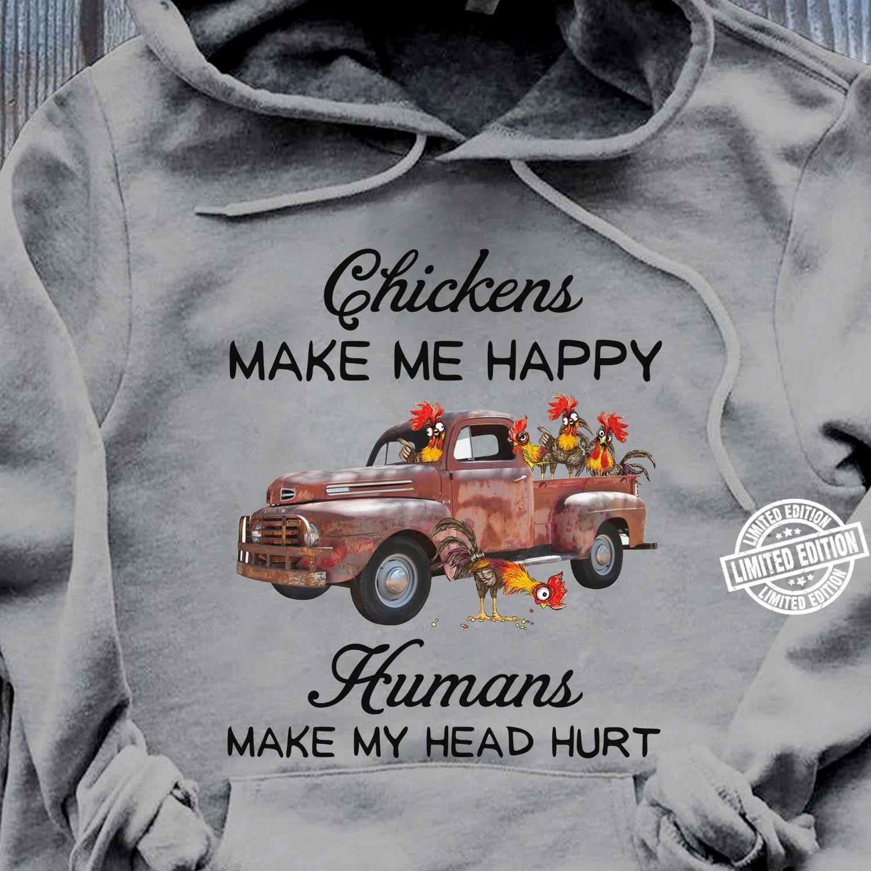 Chickens make me happy humans make my head hurt shirt