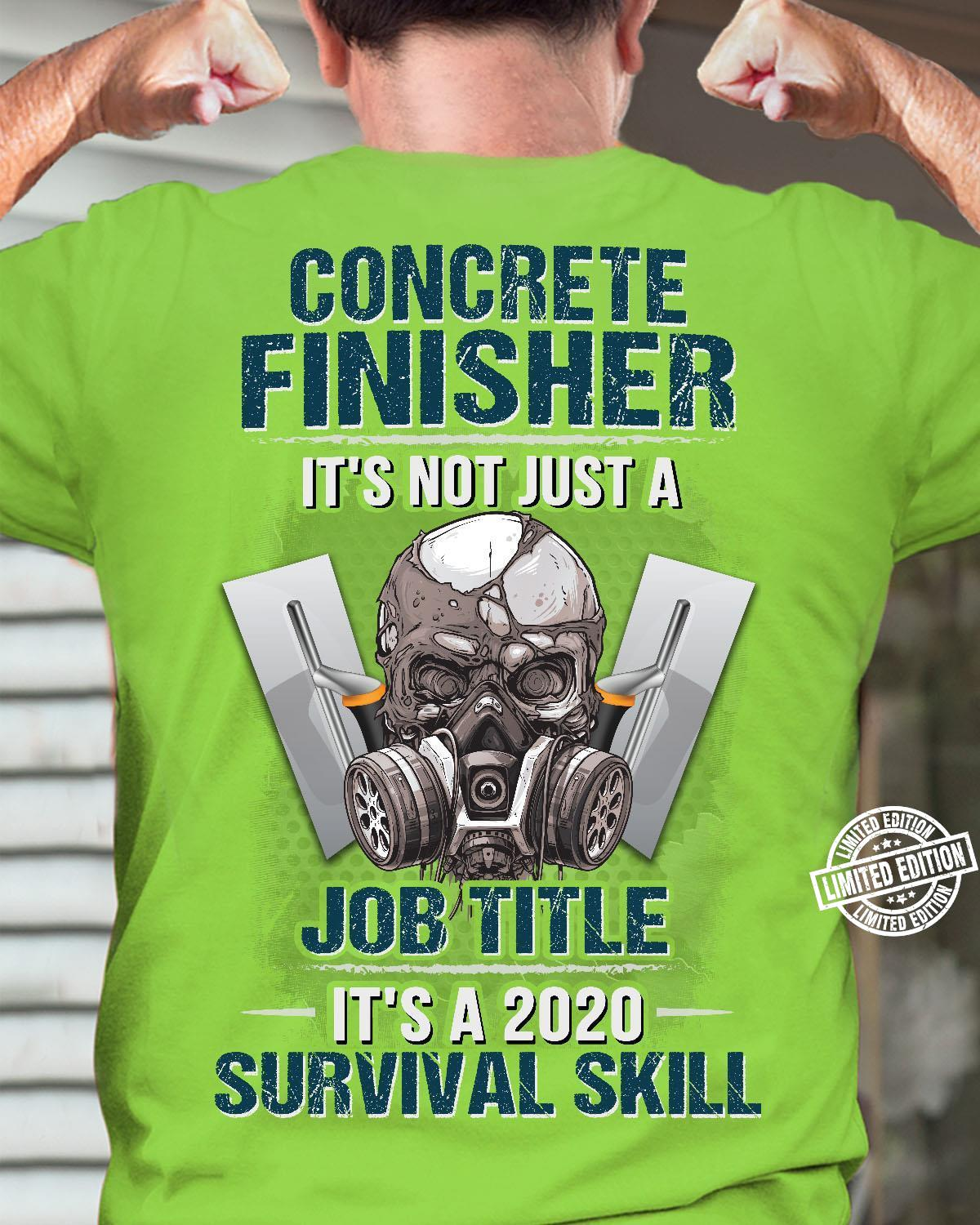 Concrete finisher it's not just a job title it's a 2020 survival skill shirt