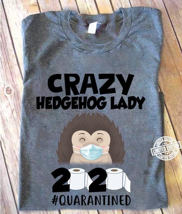 Crazy hedgehog lady 2020 quarantined shirt