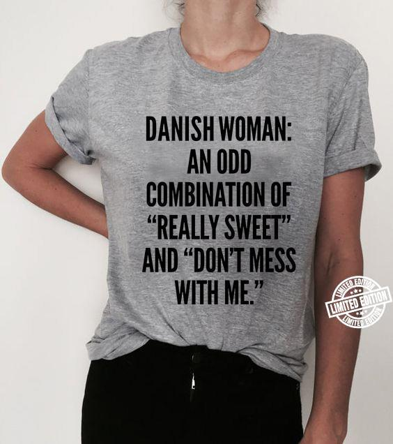 Danish woman an odd combination of really sweet and don't mess with me shirt