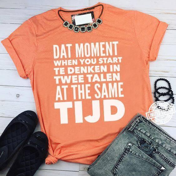 Dat moment when you start te denken in twee talen at the same tijd shirt