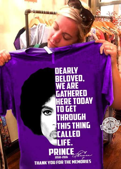 Dearly beloved we are gathered here today to get through this thing called life prince shirt