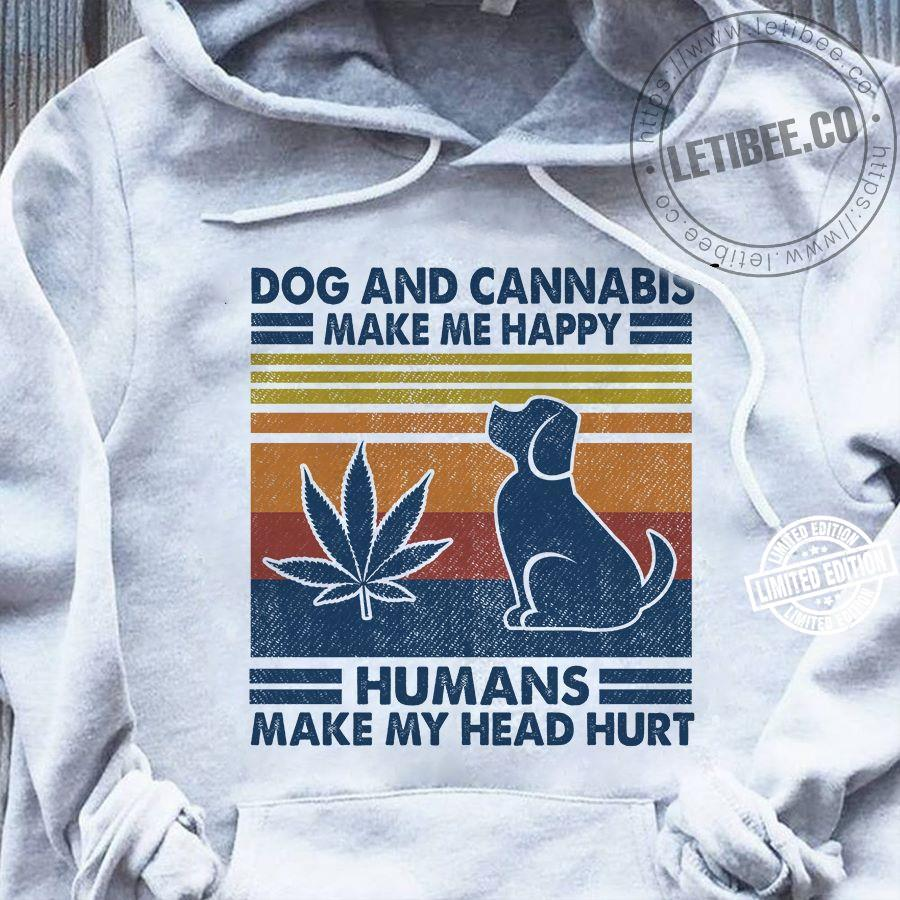 Dog amd cannabis make me happy humans make my head hurt shirt