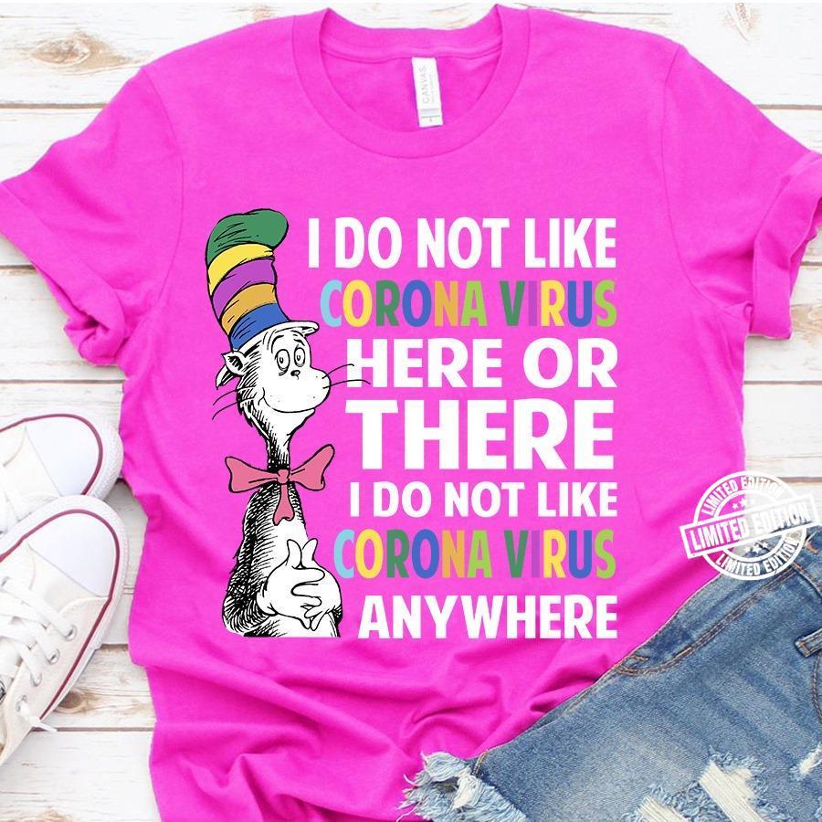 Dr seuss I do not like corona virus here or there I do not like corona virus shirt