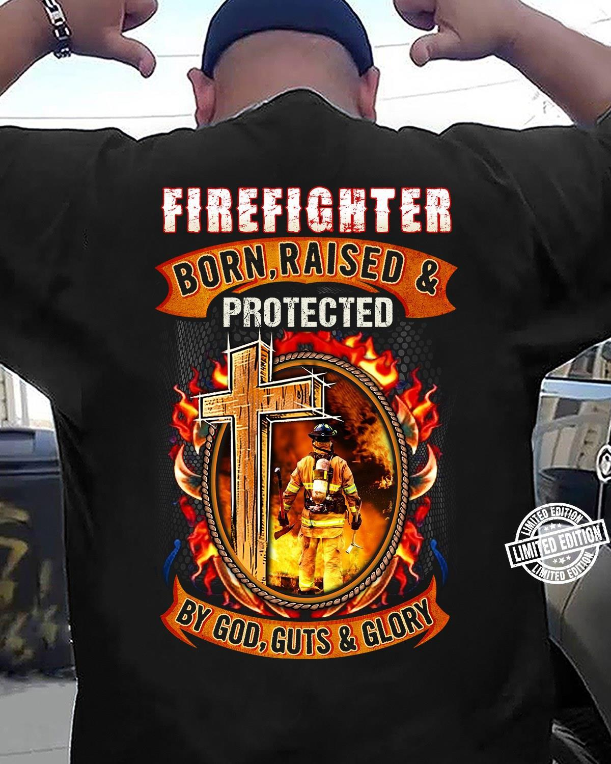 Firefignter born raised and protected by god guts and glory shirt