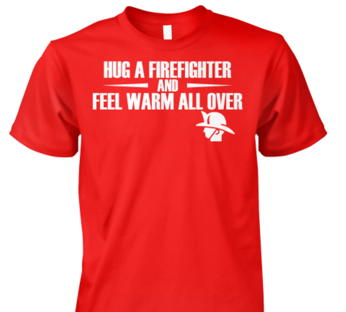 Hug a firefighter and feel warm all over shirt