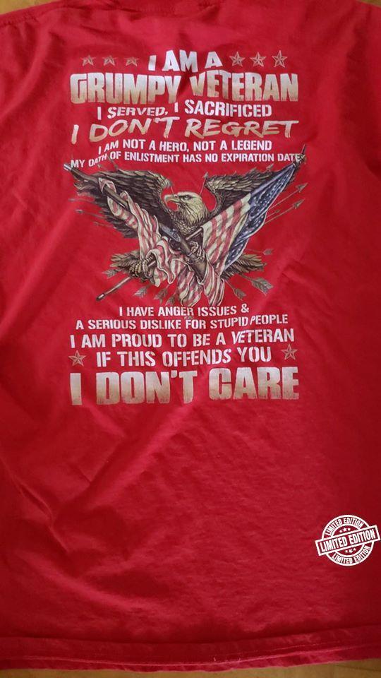 I am a grumpy veteran I served I sacrificed I don't regret shirt