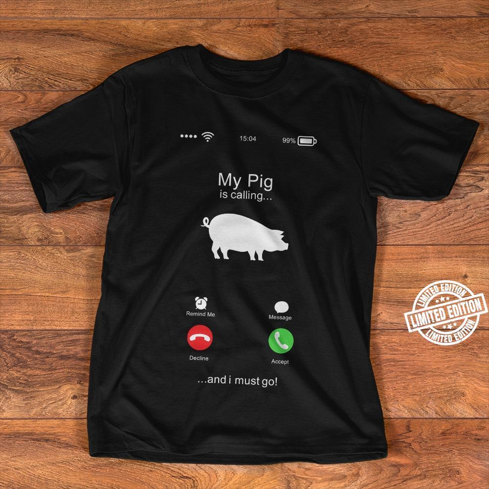 My pig is calling and i must go shirt