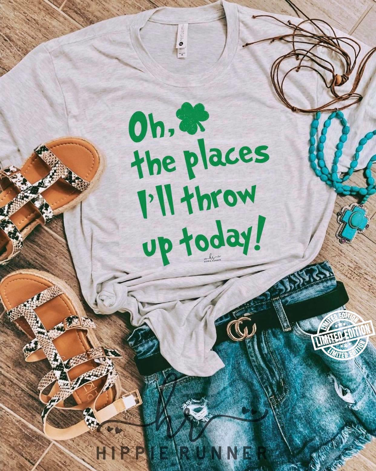Oh the places I'll throw up today shirt